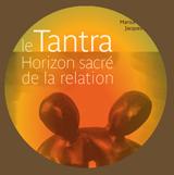 Jacques Lucas - «Le Tantra, Horizon sacré de la relation»